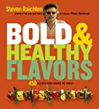 Bold & Healthy Flavors: 450 Recipes from Around the World (1579128556) by Raichlen, Steven