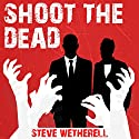Shoot the Dead Audiobook by Steven Wetherell Narrated by Luke Thompson