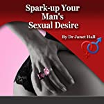How to Spark Up Your Man's Sexual Desire   Janet Hall