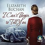 I Can't Begin to Tell You | Elizabeth Buchan