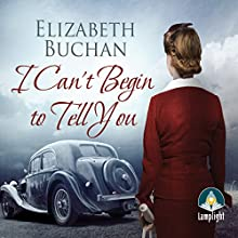 I Can't Begin to Tell You (       UNABRIDGED) by Elizabeth Buchan Narrated by Anna Bentinck