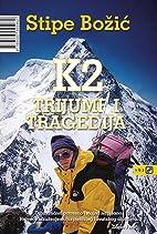 K2 - trijumf i tragedija by Stipe Bozic