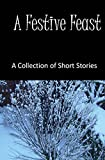 img - for A Festive Feast: A Collection of Short Stories (Seasonal Short Stories) book / textbook / text book