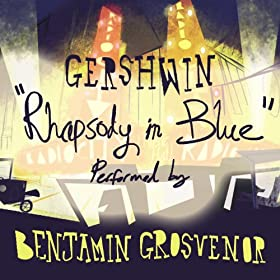 Rhapsody In Blue Performed By Benjamin Grosvenor [+digital booklet]