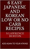 img - for 6 EASY Japanese and Korean Low or No Carb Recipes book / textbook / text book