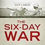 The Six-Day War: The Breaking of the Middle East | Guy Laron