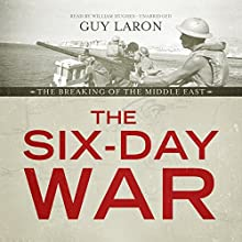 The Six-Day War: The Breaking of the Middle East | Livre audio Auteur(s) : Guy Laron Narrateur(s) : William Hughes
