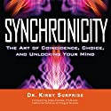 Synchronicity: The Art of Coincidence, Choice, and Unlocking Your Mind (       UNABRIDGED) by Kirby Surprise Narrated by Ralph Morocco