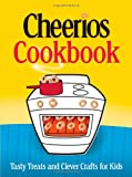 Cheerios Cookbook: Tasty Treats and Clever Crafts for Kids (Betty Crocker Cooking)