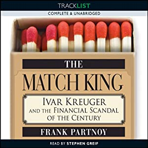 The Match King: Ivan Kreuger and the Financial Scandal of the Century | [Frank Partnoy]