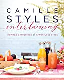 Camille Styles Entertaining: Inspired Gatherings and Effortless Style