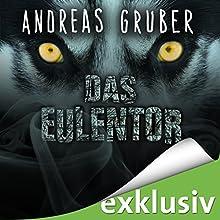 Das Eulentor Hörbuch von Andreas Gruber Gesprochen von: Christian Jungwirth