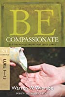 Be Compassionate ( Luke 1- 13 ): Let the World Know That Jesus Cares