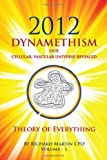 2012 Dynamethism Our Cellular, Vascular Universe Revealed: Theory of Everything (057809018X) by Martin, Richard