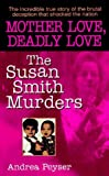 img - for Mother Love, Deadly Love: The Susan Smith Murders by Andrea Peyser (1995-04-01) book / textbook / text book