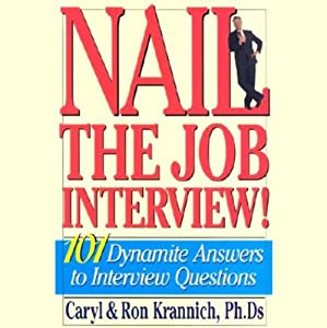 Nail the Job Interview: 101 Dynamite Answers to Interview Questions | [Caryl, Ron Krannich, Ph.Ds]