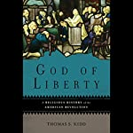 God of Liberty: A Religious History of the American Revolution | Thomas S. Kidd