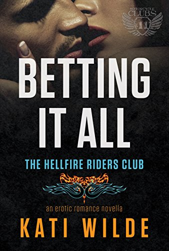 Kati Wilde - Betting It All: A Hellfire Riders MC Romance (The Motorcycle Clubs Book 11)