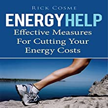 Energy Help: Effective Measures for Cutting Your Energy Costs (       UNABRIDGED) by Rick Cosme Narrated by Jeff Augustine
