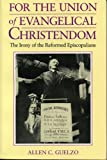 img - for For the Union of Evangelical Christendom: The Irony of the Reformed Episcopalians book / textbook / text book