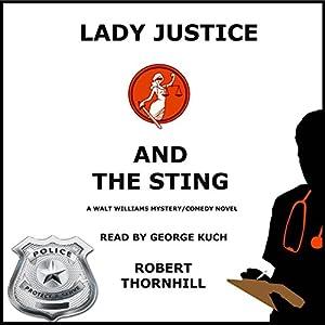 Lady Justice and the Sting Hörbuch von Robert Thornhill Gesprochen von: George Kuch