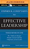 Stephen R. Covey Stephen R. Covey's Keys to Effective Leadership: The 7 Habits for Managers, Principle-Centered Leadership, 4 Imperatives of Great Leaders