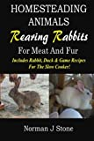 img - for Homesteading Animals - Rearing Rabbits For Meat And Fur: Includes Rabbit, Duck, and Game recipes for the slow cooker (Volume 1) book / textbook / text book