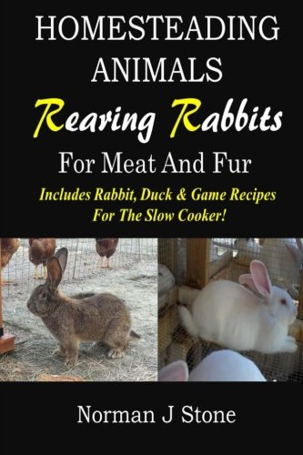 Homesteading Animals - Rearing Rabbits For Meat And Fur: Includes Rabbit, Duck, and Game recipes for the slow cooker (Volume 1) (Hamster Recipe Book compare prices)