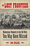 img - for The Lost Frontier: Momentous Moments in the Old West You May Have Missed book / textbook / text book
