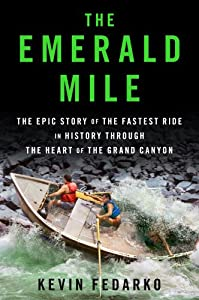 The Emerald Mile: The Epic Story of the Fastest Ride in History Though the Heart of the Grand Canyon by Kevin Fedarko
