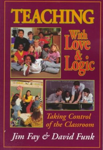 Teaching With Love and Logic: Taking Control of the...