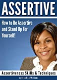 ASSERTIVE: How to Be Assertive and Stand Up For Yourself! (Assertiveness Skills & Techniques)