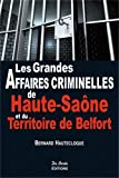 Les grandes affaires criminelles de Haute-Saône et du Territoire de Belfort