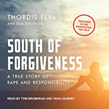 South of Forgiveness: A True Story of Rape and Responsibility Audiobook by Thordis Elva, Tom Stranger Narrated by Tom Bromhead, Tavia Gilbert