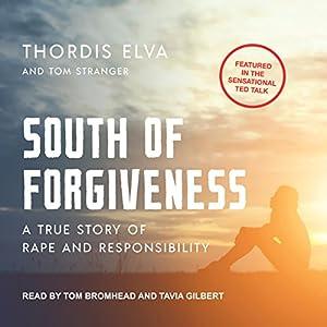South of Forgiveness: A True Story of Rape and Responsibility Hörbuch von Thordis Elva, Tom Stranger Gesprochen von: Tom Bromhead, Tavia Gilbert
