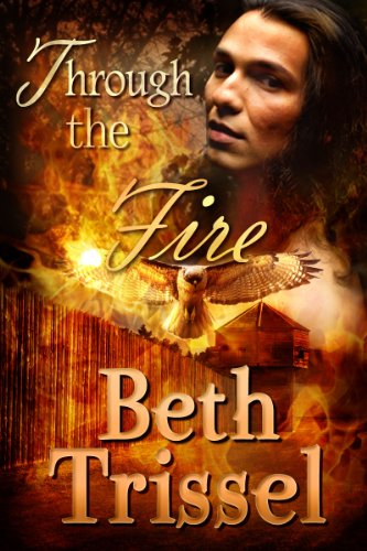 Through the Fire (The Native American Warrior Series) by Beth Trissel