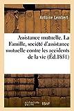 Assistance mutuelle. La Famille, société d'assistance mutuelle contre les accidents de la vie...