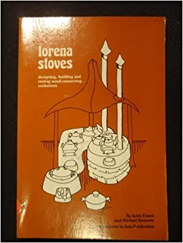 Lorena stoves: A manual for designing, building and testing low-cost wood-conserving... by Ianto Evans