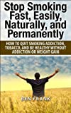 img - for Stop Smoking Fast, Easily, Naturally, and Permanently: How to quit smoking addiction, tobacco, and be healthy without addiction or weight gain (thesuccesslife.com Book 5) book / textbook / text book