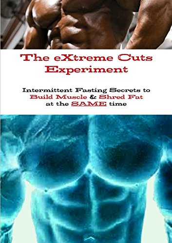 The Extreme Cuts Experiment - Intermittent Fasting Secrets to Build Muscle & Shred Fat - At the Same Time