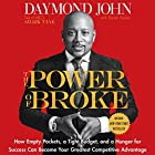 The Power of Broke: How Empty Pockets, a Tight Budget, and a Hunger for Success Can Become Your Greatest Competitive Advantage Hörbuch von Daymond John, Daniel Paisner Gesprochen von: Daymond John, Sway Calloway