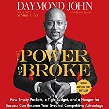 The Power of Broke: How Empty Pockets, a Tight Budget, and a Hunger for Success Can Become Your Greatest Competitive Advantage | Livre audio Auteur(s) : Daymond John, Daniel Paisner Narrateur(s) : Daymond John, Sway Calloway
