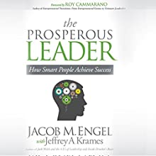 The Prosperous Leader: How Smart People Achieve Success (       UNABRIDGED) by Jacob M. Engel, Jeffrey A. Krames - contributor Narrated by Millian Quinteros