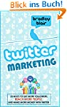 Twitter Marketing: 33 Ways To Get Mor...