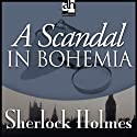 A Scandal in Bohemia: Sherlock Holmes (       UNABRIDGED) by Sir Arthur Conan Doyle Narrated by Edward Raleigh