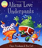 Aliens Love Underpants! Claire Freedman