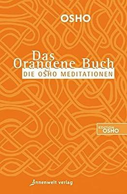 Das Orangene Buch: Die Osho Meditationen für das 21. Jahrhundert