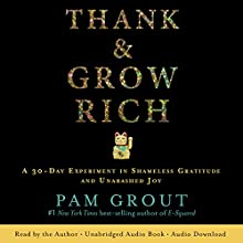 Thank & Grow Rich: A 30-Day Experiment in Shameless Gratitude and Unabashed Joy | Livre audio Auteur(s) : Pam Grout Narrateur(s) : Pam Grout