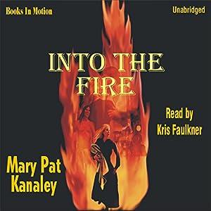 Into the Fire | [Mary Pat Kanaley]