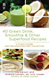 img - for 40 Green Drink, Smoothie & Other Superfood Recipes: A Clean Cuisine Anti-inflammatory Diet Collection (Clean Cuisine Recipe Book) book / textbook / text book